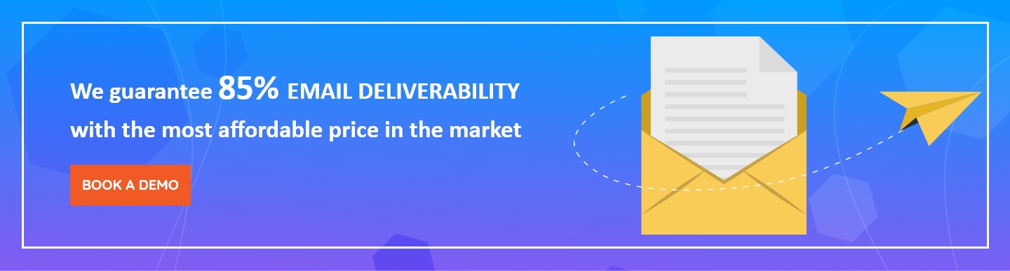 We guarantee an 85% email deliverability with the most affordable price in the market